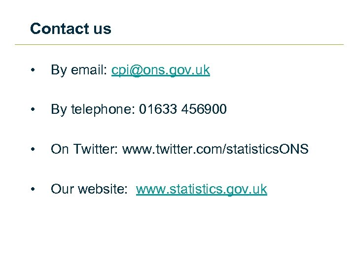 Contact us • By email: cpi@ons. gov. uk • By telephone: 01633 456900 •