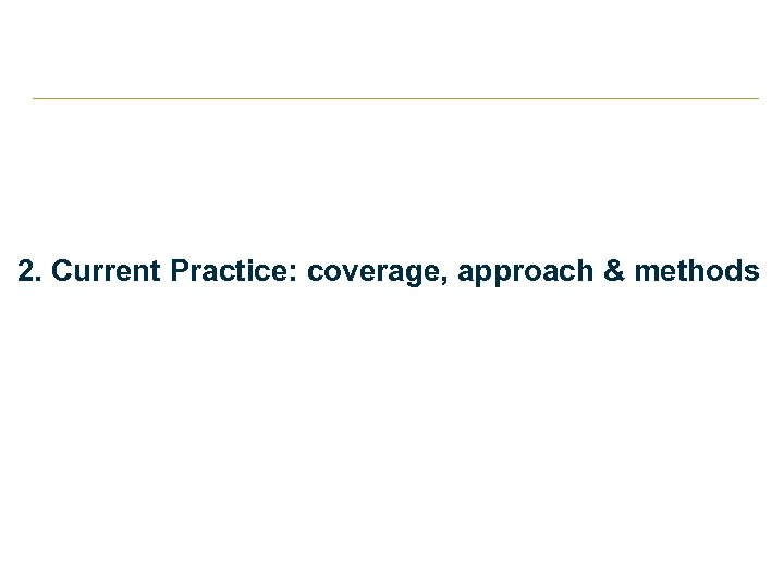 2. Current Practice: coverage, approach & methods