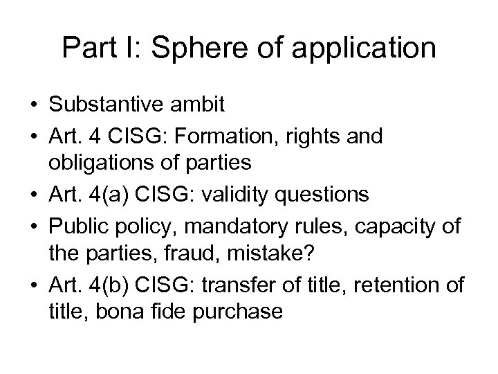 Part I: Sphere of application • Substantive ambit • Art. 4 CISG: Formation, rights