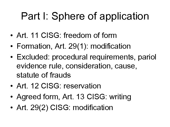 Part I: Sphere of application • Art. 11 CISG: freedom of form • Formation,