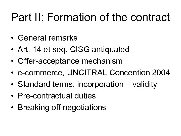 Part II: Formation of the contract • • General remarks Art. 14 et seq.