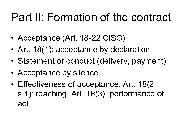 Part II: Formation of the contract • • • Acceptance (Art. 18 -22 CISG)