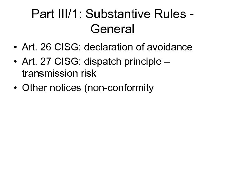 Part III/1: Substantive Rules General • Art. 26 CISG: declaration of avoidance • Art.