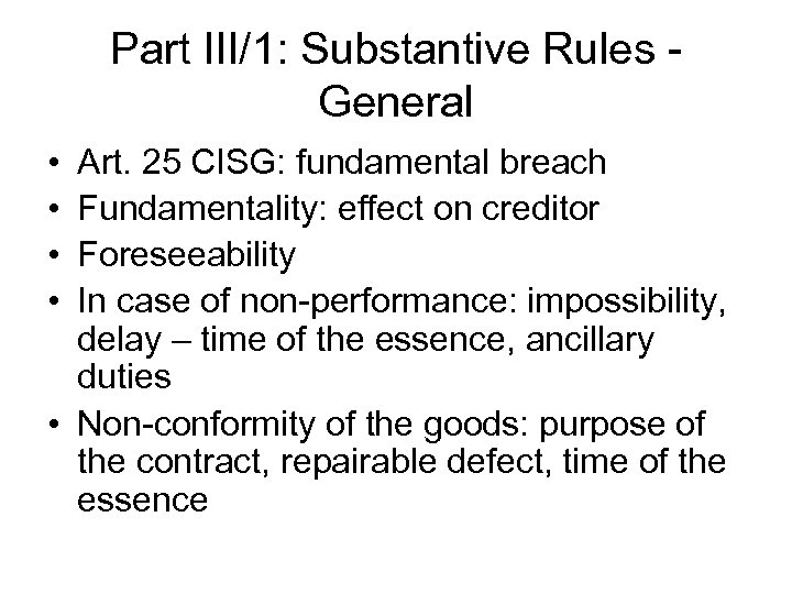 Part III/1: Substantive Rules General • • Art. 25 CISG: fundamental breach Fundamentality: effect