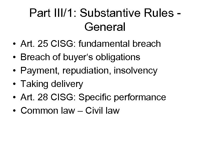 Part III/1: Substantive Rules General • • • Art. 25 CISG: fundamental breach Breach