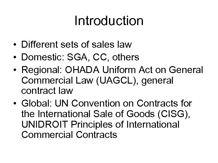 Introduction • Different sets of sales law • Domestic: SGA, CC, others • Regional: