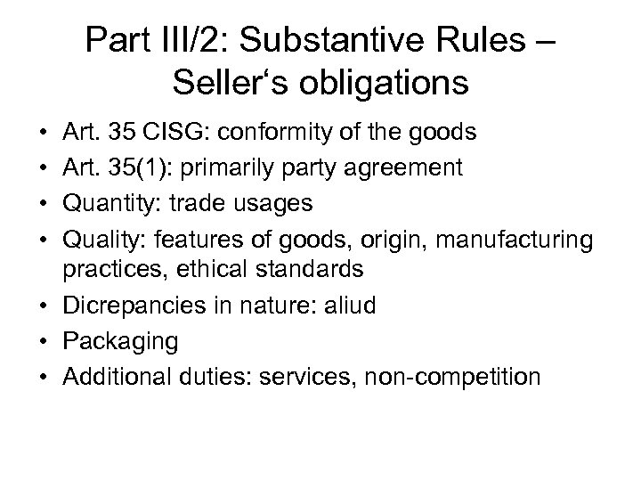 Part III/2: Substantive Rules – Seller's obligations • • Art. 35 CISG: conformity of