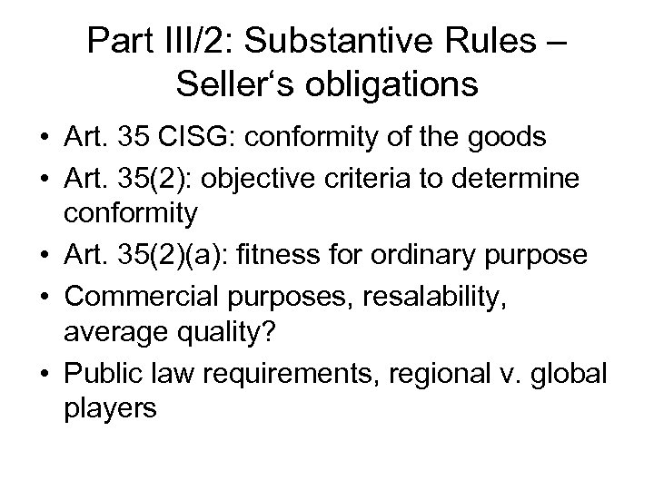 Part III/2: Substantive Rules – Seller's obligations • Art. 35 CISG: conformity of the