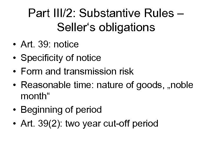 Part III/2: Substantive Rules – Seller's obligations • • Art. 39: notice Specificity of