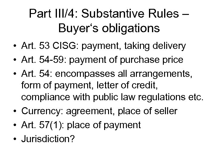 Part III/4: Substantive Rules – Buyer's obligations • Art. 53 CISG: payment, taking delivery