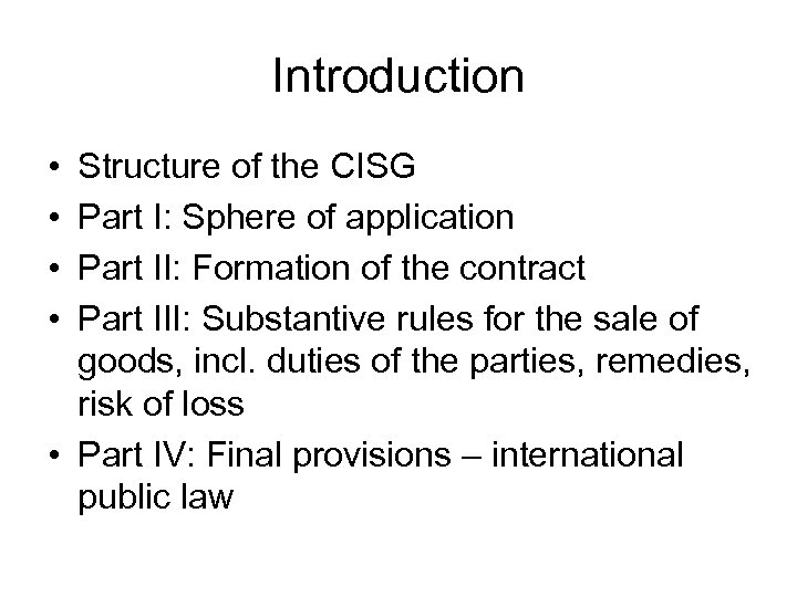 Introduction • • Structure of the CISG Part I: Sphere of application Part II: