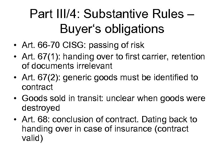 Part III/4: Substantive Rules – Buyer's obligations • Art. 66 -70 CISG: passing of