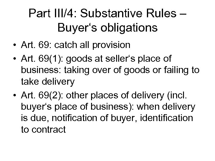 Part III/4: Substantive Rules – Buyer's obligations • Art. 69: catch all provision •