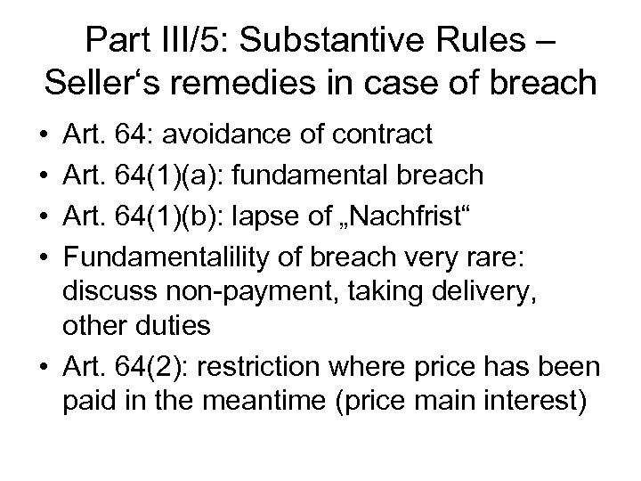 Part III/5: Substantive Rules – Seller's remedies in case of breach • • Art.