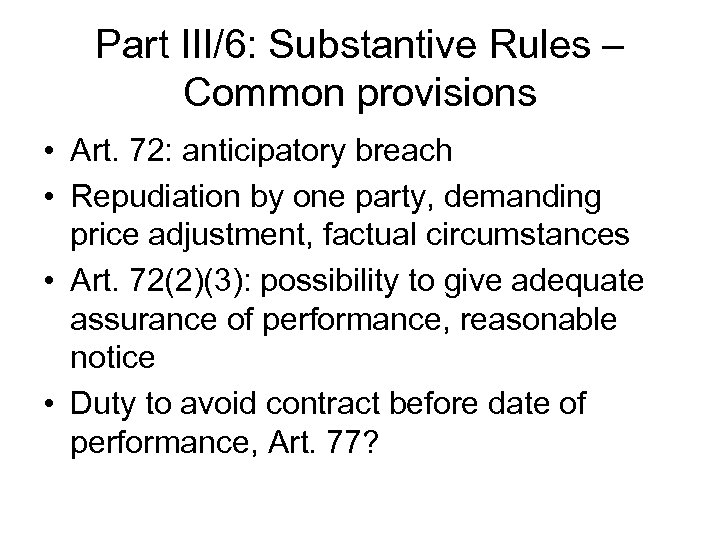 Part III/6: Substantive Rules – Common provisions • Art. 72: anticipatory breach • Repudiation