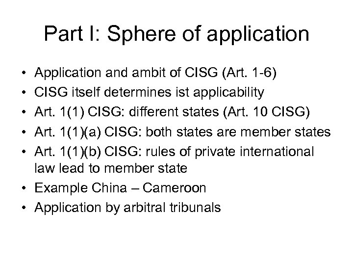 Part I: Sphere of application • • • Application and ambit of CISG (Art.
