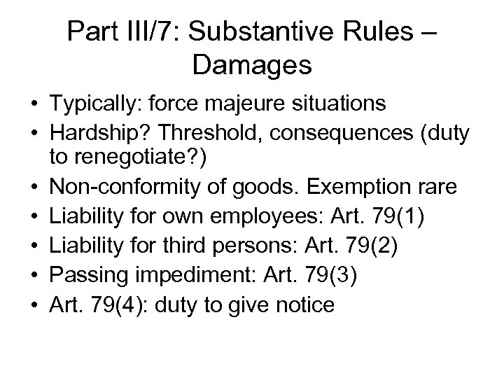 Part III/7: Substantive Rules – Damages • Typically: force majeure situations • Hardship? Threshold,