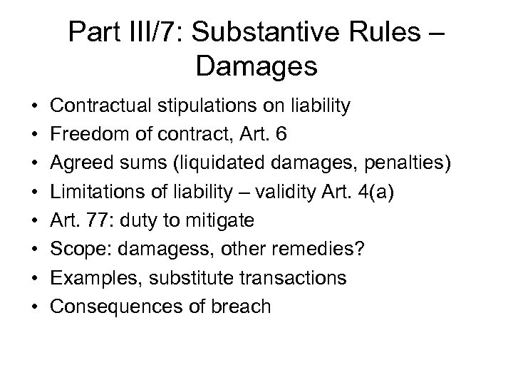 Part III/7: Substantive Rules – Damages • • Contractual stipulations on liability Freedom of