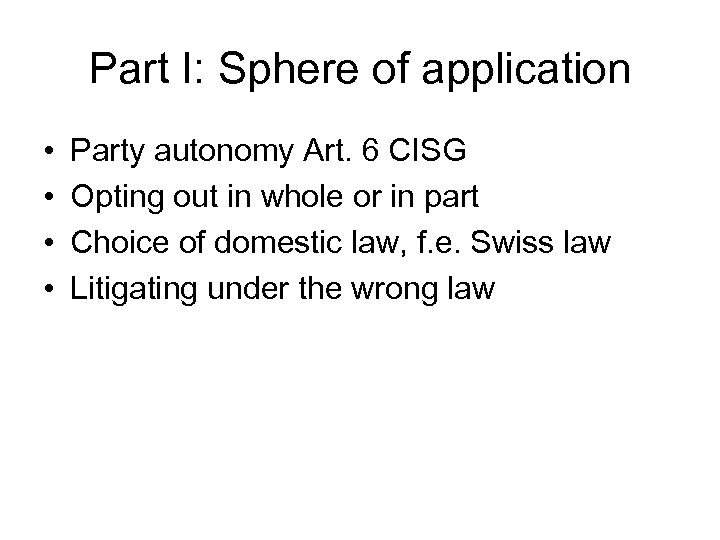 Part I: Sphere of application • • Party autonomy Art. 6 CISG Opting out