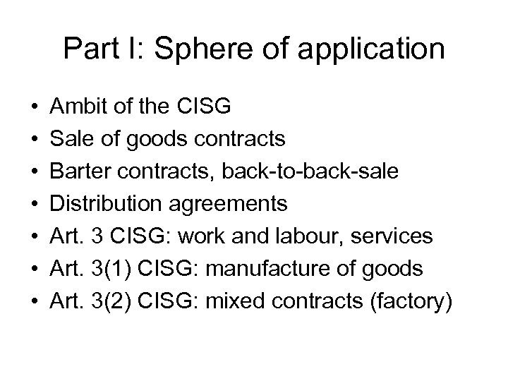 Part I: Sphere of application • • Ambit of the CISG Sale of goods