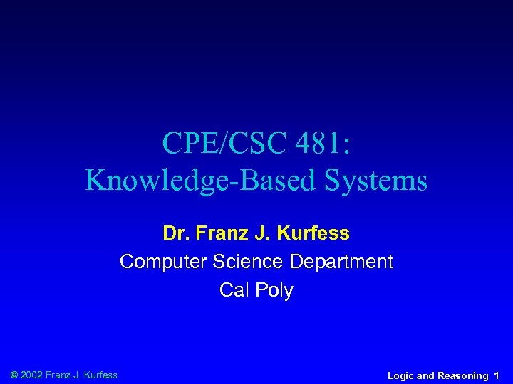 CPE/CSC 481: Knowledge-Based Systems Dr. Franz J. Kurfess Computer Science Department Cal Poly ©
