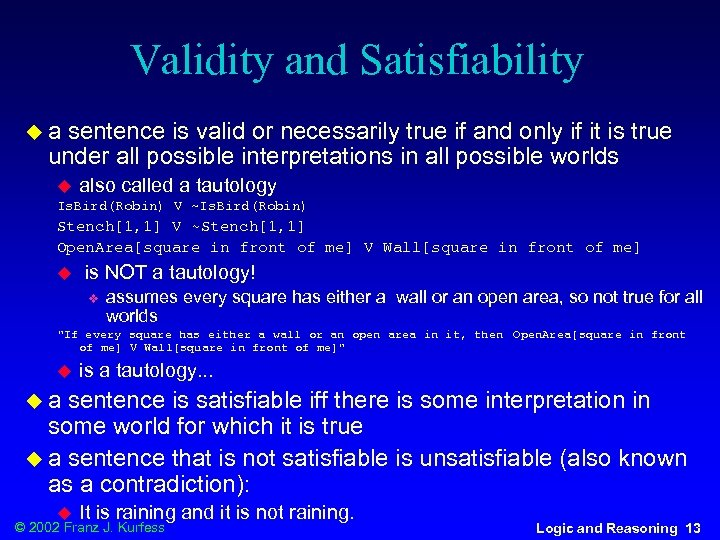 Validity and Satisfiability ua sentence is valid or necessarily true if and only if