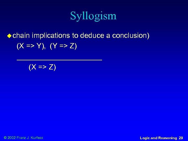 Syllogism u chain implications to deduce a conclusion) (X => Y), (Y => Z)