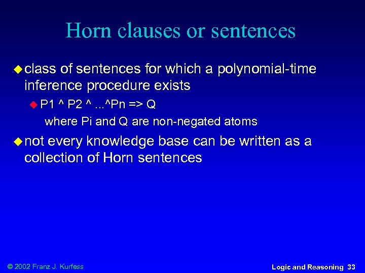 Horn clauses or sentences u class of sentences for which a polynomial-time inference procedure
