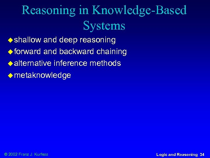 Reasoning in Knowledge-Based Systems u shallow and deep reasoning u forward and backward chaining