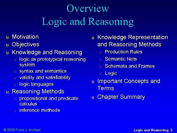 Overview Logic and Reasoning u u u Motivation Objectives Knowledge and Reasoning u u