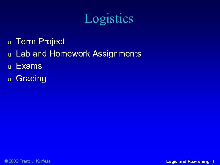 Logistics u u Term Project Lab and Homework Assignments Exams Grading © 2002 Franz