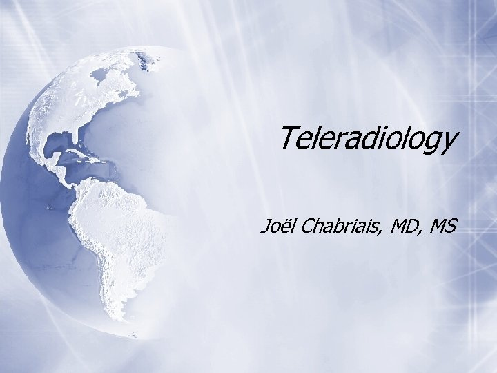 Teleradiology Joël Chabriais, MD, MS