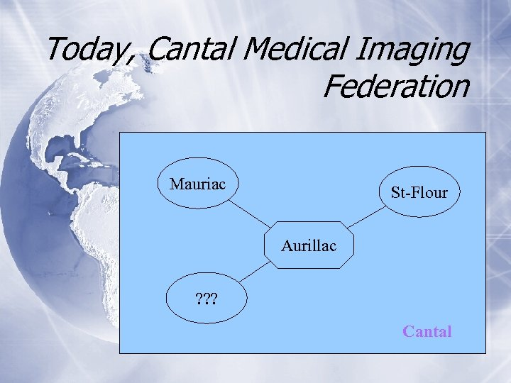 Today, Cantal Medical Imaging Federation Mauriac St-Flour Aurillac ? ? ? Cantal