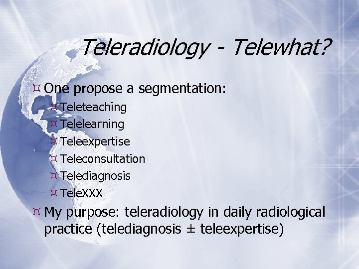 Teleradiology - Telewhat? One propose a segmentation: Teleteaching Telelearning Teleexpertise Teleconsultation Telediagnosis Tele. XXX