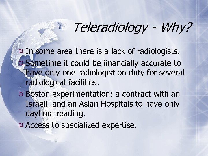 Teleradiology - Why? In some area there is a lack of radiologists. Sometime it
