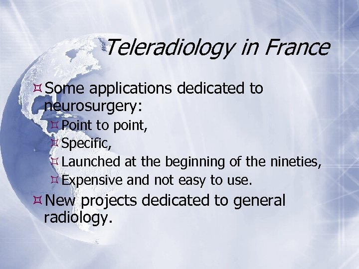 Teleradiology in France Some applications dedicated to neurosurgery: Point to point, Specific, Launched at