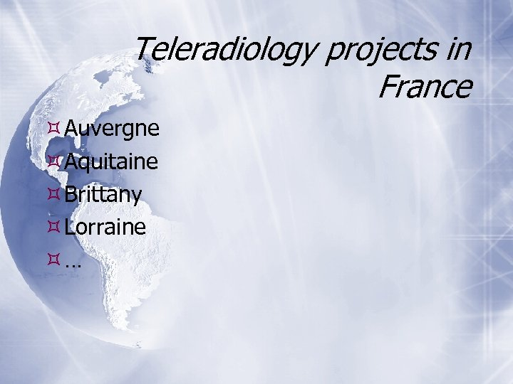 Teleradiology projects in France Auvergne Aquitaine Brittany Lorraine …