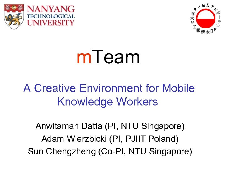 m. Team A Creative Environment for Mobile Knowledge Workers Anwitaman Datta (PI, NTU Singapore)