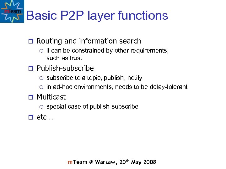 Basic P 2 P layer functions r Routing and information search m it can