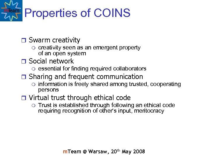 Properties of COINS r Swarm creativity seen as an emergent property of an open