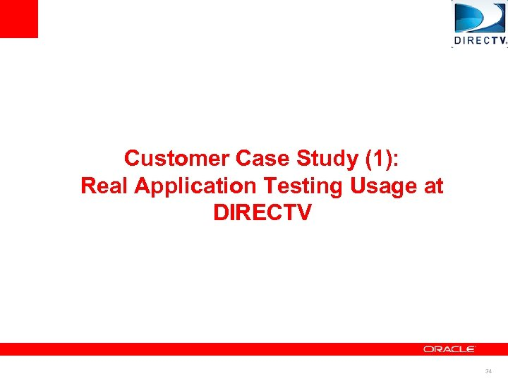 Customer Case Study (1): Real Application Testing Usage at DIRECTV 34