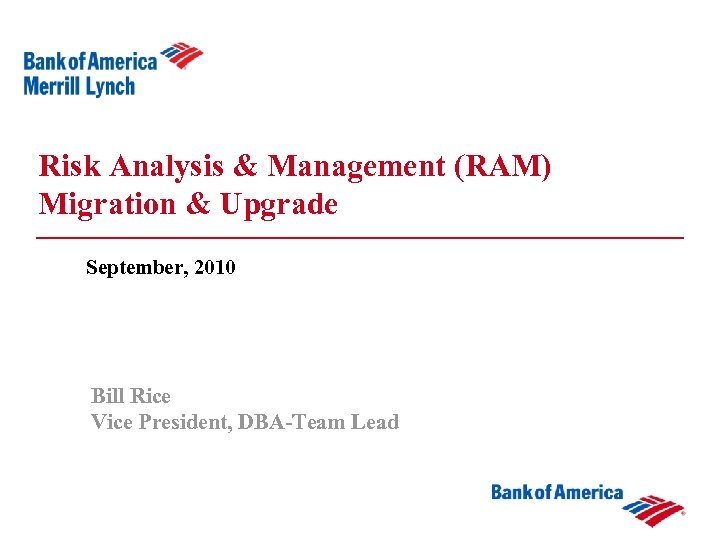 Risk Analysis & Management (RAM) Migration & Upgrade September, 2010 Bill Rice Vice President,