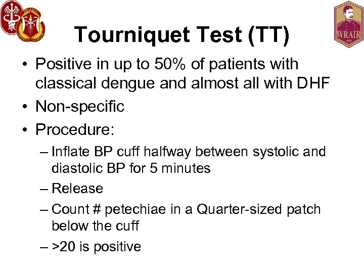 Tourniquet Test (TT) • Positive in up to 50% of patients with classical dengue