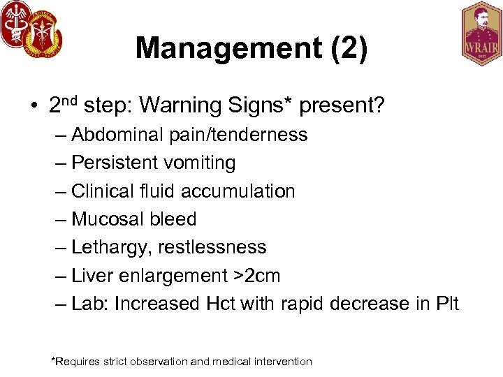 Management (2) • 2 nd step: Warning Signs* present? – Abdominal pain/tenderness – Persistent