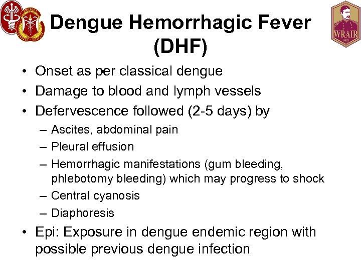 Dengue Hemorrhagic Fever (DHF) • Onset as per classical dengue • Damage to blood