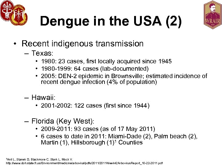 Dengue in the USA (2) • Recent indigenous transmission – Texas: • 1980: 23