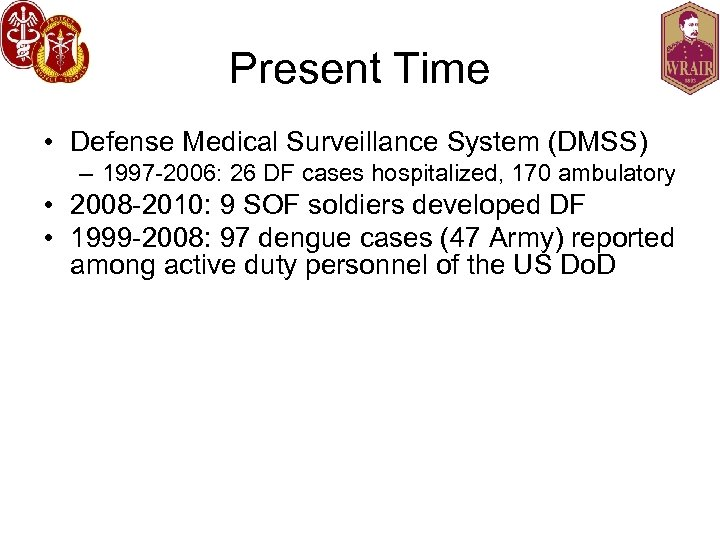 Present Time • Defense Medical Surveillance System (DMSS) – 1997 -2006: 26 DF cases