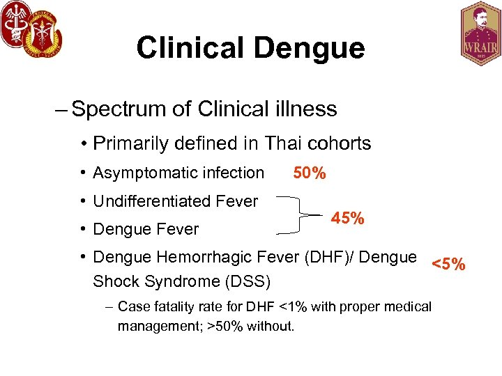 Clinical Dengue – Spectrum of Clinical illness • Primarily defined in Thai cohorts •