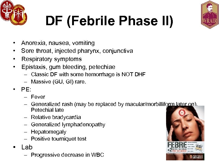 DF (Febrile Phase II) • • Anorexia, nausea, vomiting Sore throat, injected pharynx, conjunctiva