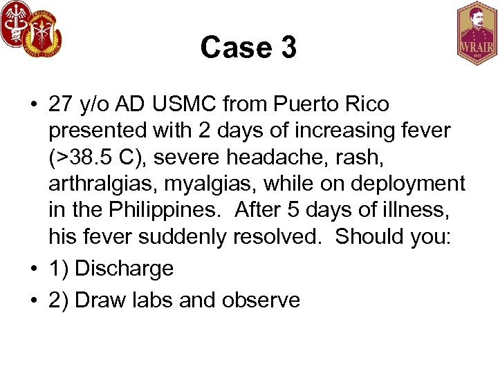 Case 3 • 27 y/o AD USMC from Puerto Rico presented with 2 days